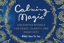 Calming Magic: Enchanted Rituals for Peace, Clarity, and Creativity.